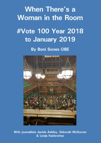 When There's a Woman in the Room #Vote 100 year 2018 to January 2019 by Boni Sones OBE